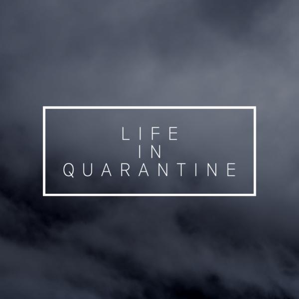 Life in Quarantine